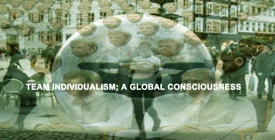 TEAM INDIVIDUALISM; A GLOBAL CONSCIOUSNESS