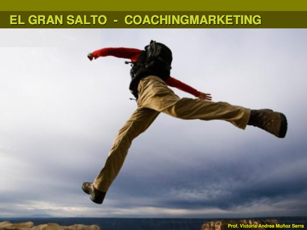 Power Point El gran Salto - CoachingmarketingCoachingmarketing - Prof. Victoria Andrea Muñoz Serra